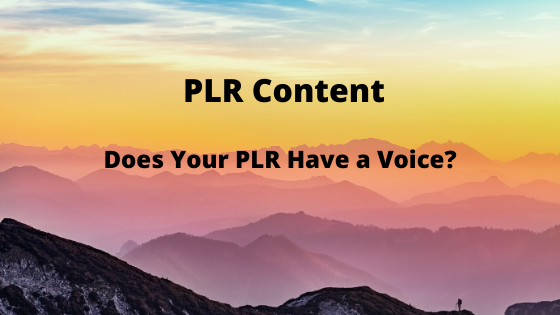 Does Your PLR Have a Voice?
