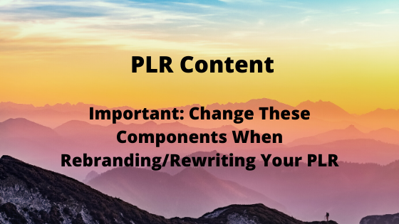 Change These Components When Rebranding/Rewriting Your PLR