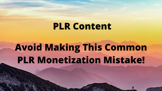 Avoid Making This Common PLR Monetization Mistake!