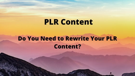 Do You Need to Rewrite Your PLR Content?